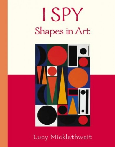 Shapes in Art (I Spy) Selected by Lucy Micklethwait