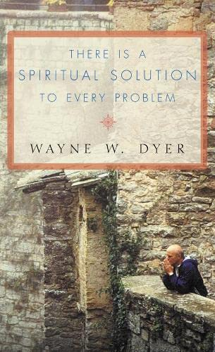There Is a Spiritual Solution to Every Problem By Dr. Wayne W. Dyer