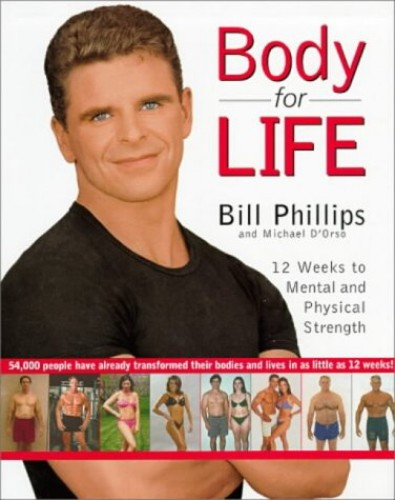 Body for Life: 12 Weeks to Mental and Physical Strength by Bill Phillips