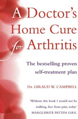 A Doctor's Home Cure For Arthritis: The Bestselling, Proven Self Treatment Plan By Giraud W. Campbell