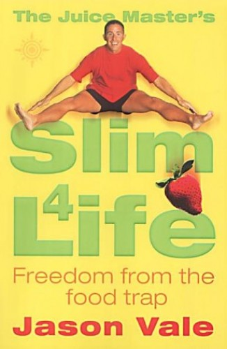 The Juice Master's Slim 4 Life: Freedom from the Food Trap by Jason Vale