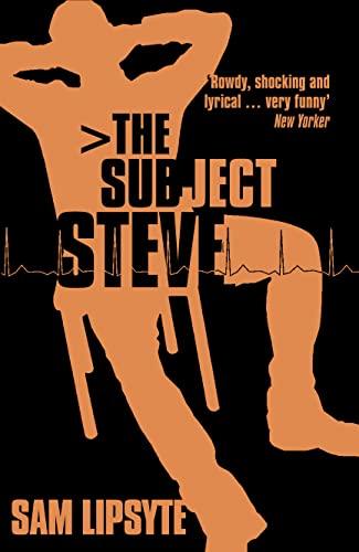 The Subject Steve By Sam Lipsyte
