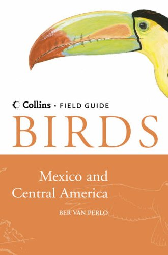Birds of Mexico and Central America By Ber van Perlo
