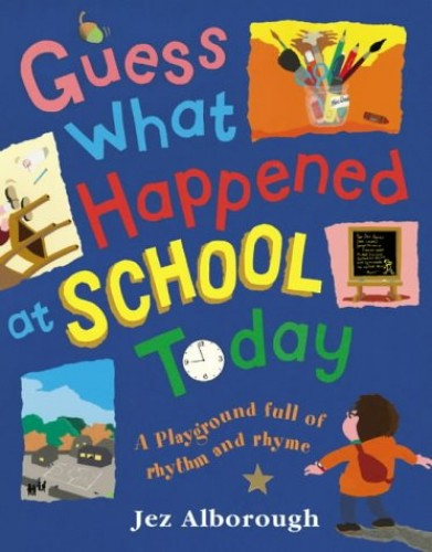 Guess What Happened at School Today By Jez Alborough