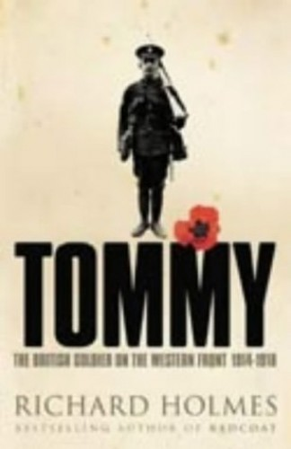Tommy : The British Soldier On The Western Front 1914-1918 By Richard Holmes