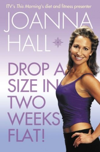 Drop a Size in Two Weeks Flat! by Joanna Hall