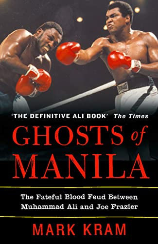 Ghosts of Manila: the Fateful Blood Feud Between Muhammad Ali and Joe Frazier by Mark Kram, Jr.