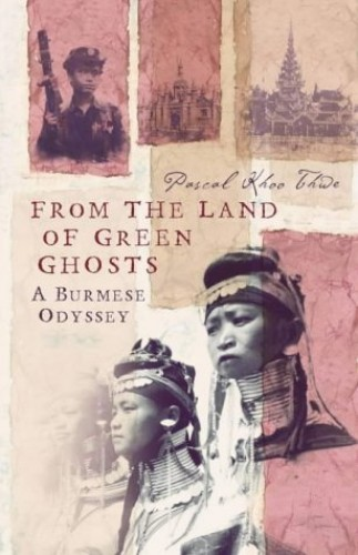 From the Land of Green Ghosts By Pascal Khoo Thwe