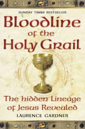 Bloodline of the Holy Grail: The Hidden Lineage of Jesus Revealed by Laurence Gardner