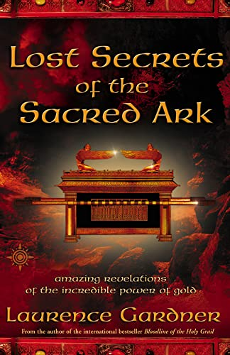 Lost Secrets of the Sacred Ark: Amazing Revelations of the Incredible Power of Gold by Laurence Gardner