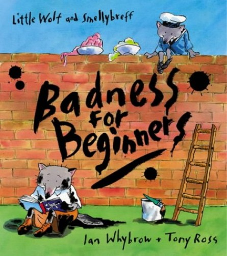 Badness For Beginners (Little Wolf and Smellybreff) By Ian Whybrow