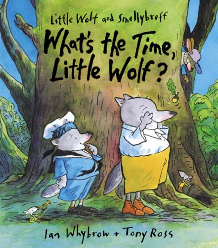 What's the Time, Little Wolf? (Little Wolf and Smellybreff) By Ian Whybrow