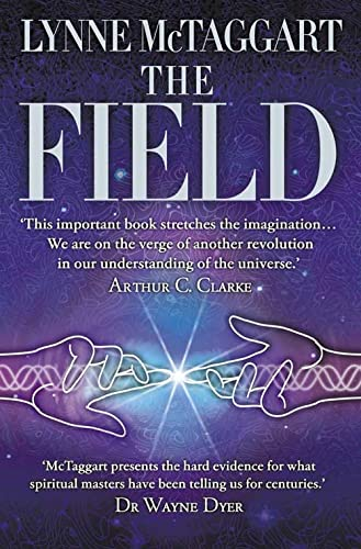 The Field: The Quest for the Secret Force of the Universe By Lynne McTaggart