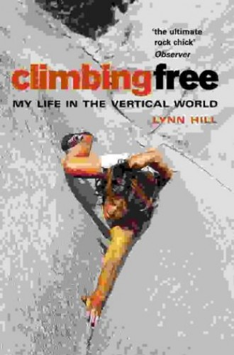 Climbing Free: My Life in the Vertical World By Lynn Hill