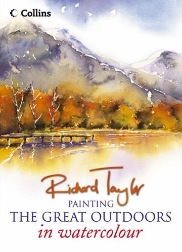 Painting The Great Outdoors in Watercolour By Richard S. Taylor