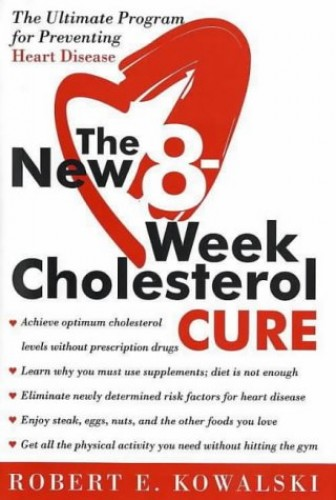The New 8 Week Cholesterol Cure: The Ultimate Programme for Preventing Heart Disease By Robert E. Kowalski