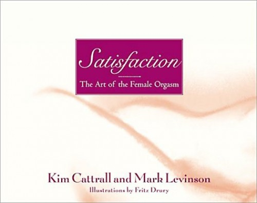 Satisfaction: The Art of the Female Orgasm By Kim Cattrall