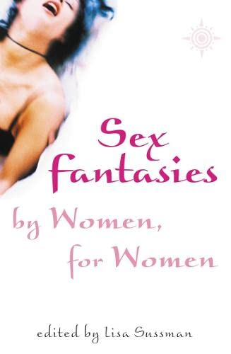 Sex Fantasies by Women for Women By Lisa Sussman