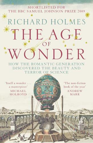 The Age of Wonder: How the Romantic Generation Discovered the Beauty and Terror of Science By Richard Holmes