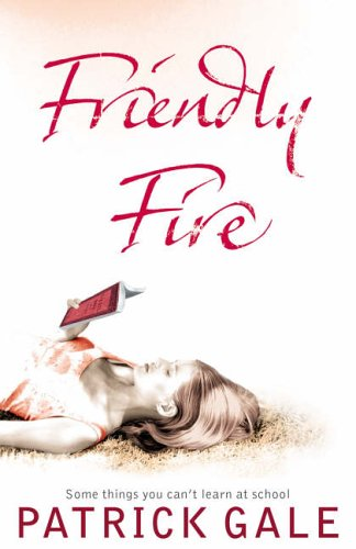 Friendly Fire: Some Things You Can't Learn at School By Patrick Gale