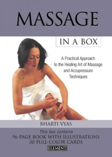 Massage In a Box: A Practical Approach to the Healing Art of Massage and Acupressure Techniques: A Practical Approach to the Healing Art of Massage and Accupressure Techniques By Bharti Vyas