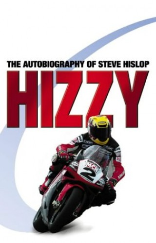 Hizzy: The Autobiography of Steve Hislop By Steve Hislop
