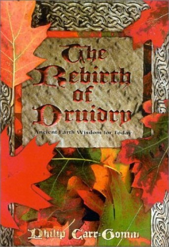 The Rebirth of Druidry By Philip Carr-Gomm