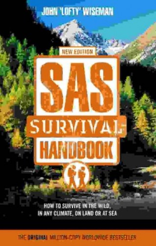 SAS Survival Handbook: How to Survive in the Wild, in Any Climate, on Land or at Sea by John 'Lofty' Wiseman