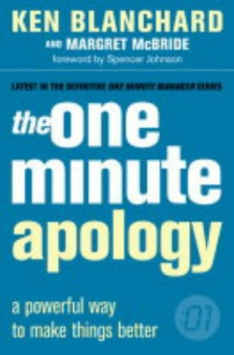 The One Minute Apology (The One Minute Manager): A Powerful Way to Make Things Better By Kenneth Blanchard