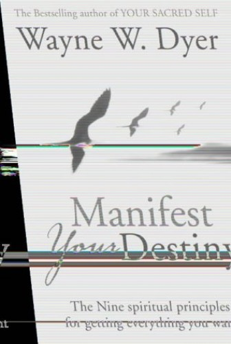 Manifest Your Destiny By Dr. Wayne W. Dyer