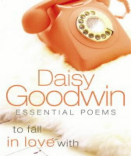 Essential Poems to Fall in Love with By Edited by Daisy Goodwin