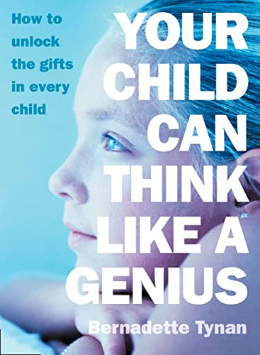 Your Child Can Think Like a Genius By Bernadette Tynan