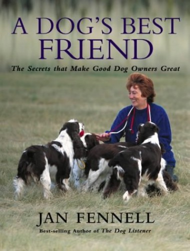 A Dog's Best Friend By Jan Fennell
