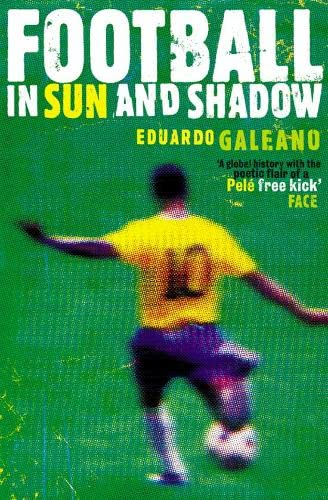 Football in Sun and Shadow By Eduardo Galeano