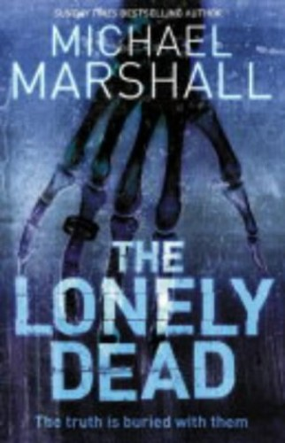The Lonely Dead By Michael Marshall Smith