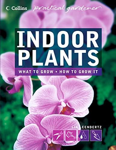 Collins Practical Gardener – Indoor Plants By Lia Leendertz