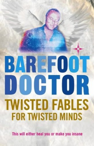 Twisted Fables for Twisted Minds By The Barefoot Doctor