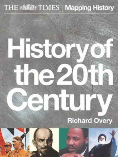 """The """"Times"""" History of the 20th Century By R. J. Overy"""