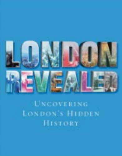 London Revealed: Uncovering London's hidden history (Www.Getmapping.Com) By Julian Shuckburgh