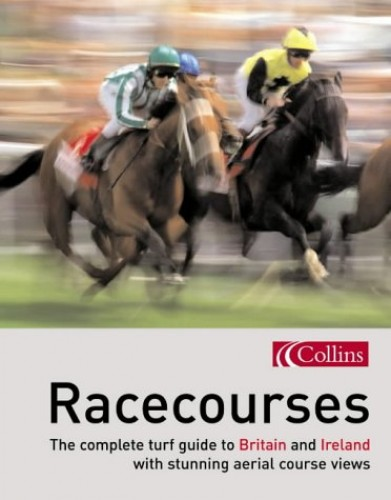 Racecourses: The complete turf guide to Britain and Ireland (Www.Getmapping.Com) By www.getmapping.com