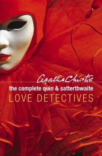 The Complete Quin and Satterthwaite: Love Detectives By Agatha Christie