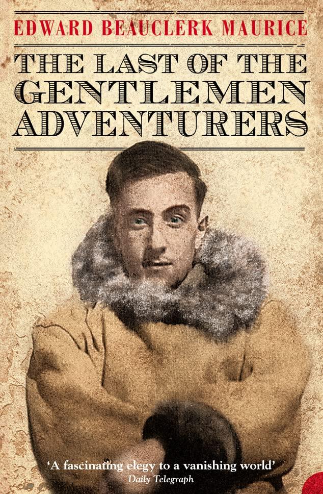 The Last Of The Gentlemen Adventurers By Edward Maurice Beauclerk