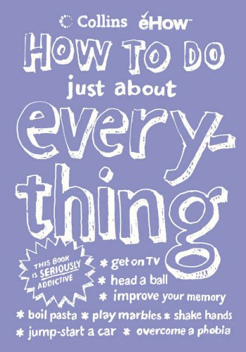 How To Do Just About Everything (Ehow) By eHow