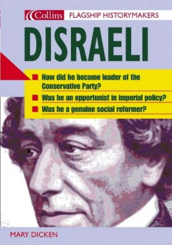 Flagship Historymakers – Disraeli By Mary Dicken