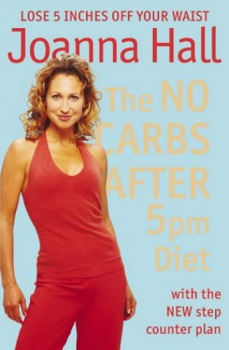 The No Carbs after 5pm Diet By Joanna Hall