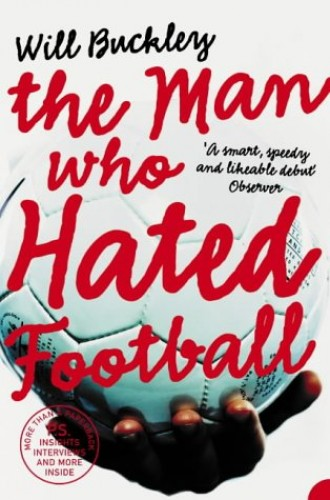 The Man Who Hated Football By Will Buckley