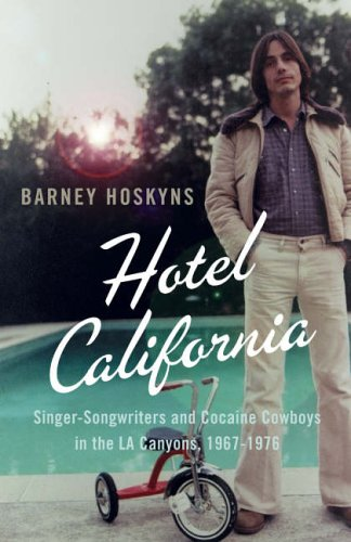 Hotel California Hotel California: Singer-songwriters and Cocaine Cowboys in the L.A. Canyons 1967-1976 By Barney Hoskyns