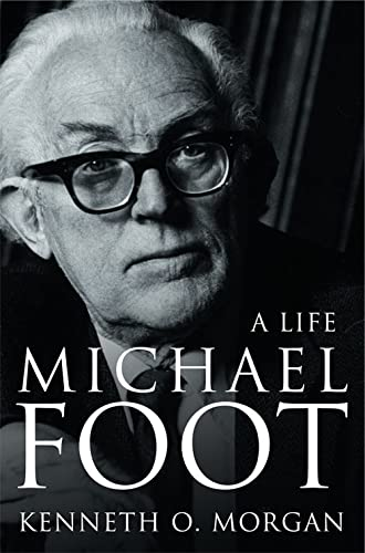 Michael Foot: A Life by Kenneth O. Morgan