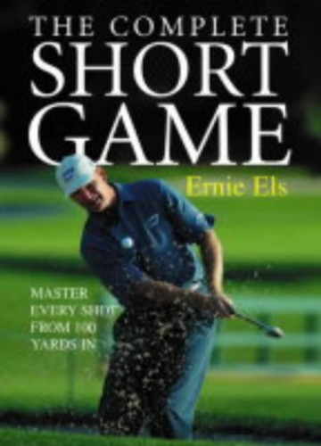 The Complete Short Game By Ernie Els