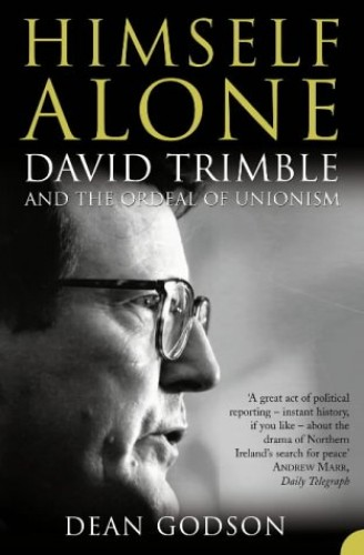 Himself Alone: David Trimble and the Ordeal Of Unionism By Dean Godson